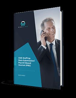 CMS Staffing Data Submission/ Payroll-Based Journal (PBJ)