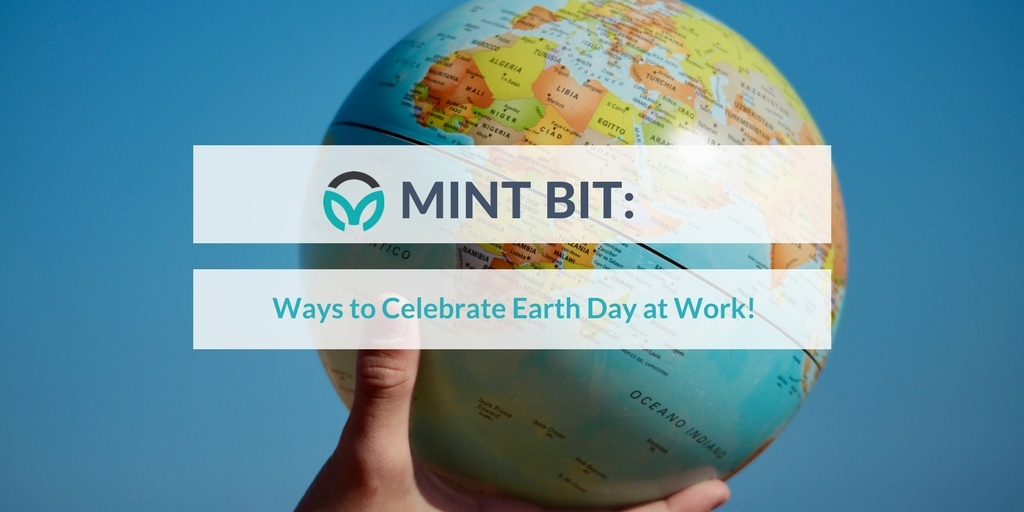 MINT BIT: Ways to Celebrate Earth Day at Work