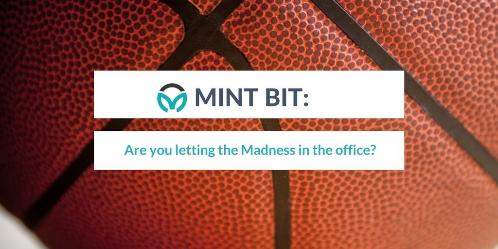 Mint Bit: Are you letting the Madness in the office?